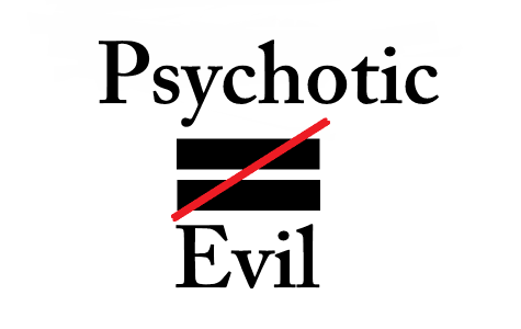 Psychotic does not mean evil — Op/Ed